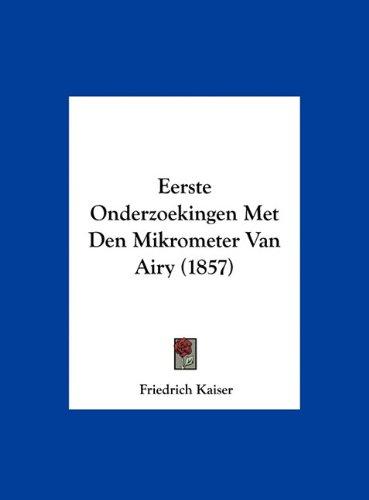 Eerste Onderzoekingen Met Den Mikrometer Van Airy (1857) 9781162372273