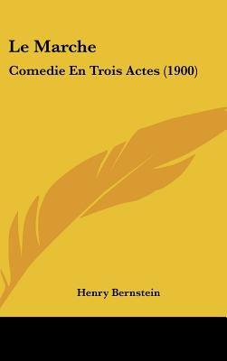 Le Marche: Comedie En Trois Actes (1900) 9781162385556