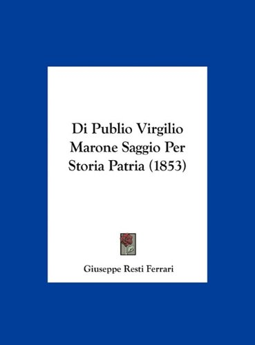Di Publio Virgilio Marone Saggio Per Storia Patria (1853) 9781162400723