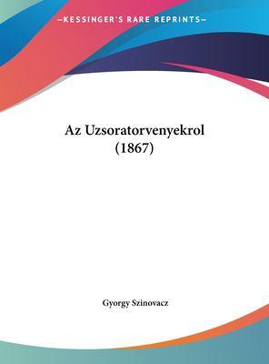 AZ Uzsoratorvenyekrol (1867) 9781162418278