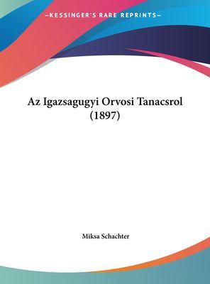 AZ Igazsagugyi Orvosi Tanacsrol (1897) 9781162419244