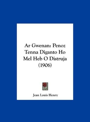 AR Gwenan: Penoz Tenna Diganto Ho Mel Heb O Distruja (1906) 9781162429656