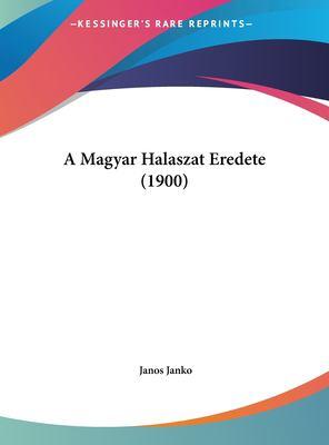 A Magyar Halaszat Eredete (1900) 9781162468686