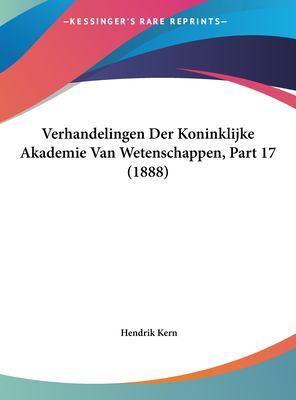Verhandelingen Der Koninklijke Akademie Van Wetenschappen, Part 17 (1888) 9781162469355