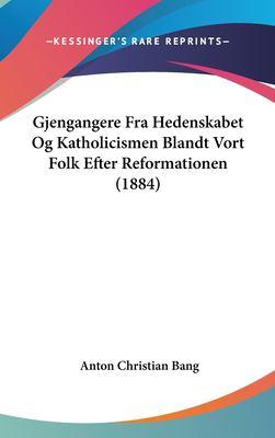 Gjengangere Fra Hedenskabet Og Katholicismen Blandt Vort Folk Efter Reformationen (1884)