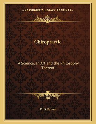Chiropractic: A Science, an Art and the Philosophy Thereof 9781163047958