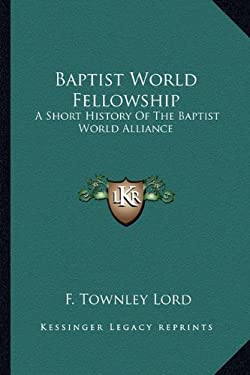 Baptist World Fellowship: A Short History of the Baptist World Alliance