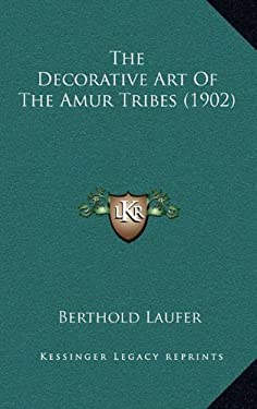 The Decorative Art of the Amur Tribes (1902) 9781164236658