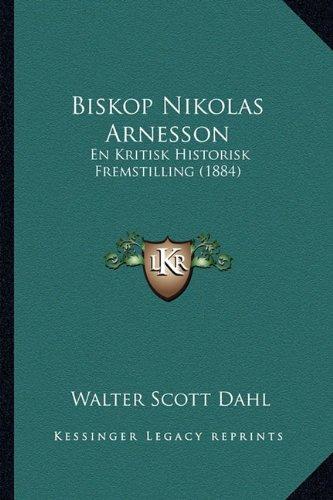 Biskop Nikolas Arnesson: En Kritisk Historisk Fremstilling (1884) 9781164588832