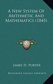 A New System of Arithmetic and Mathematics (1845)