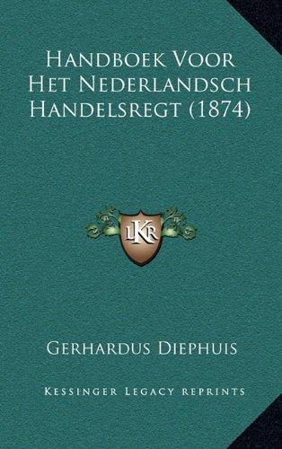 Handboek Voor Het Nederlandsch Handelsregt (1874) 9781164767893