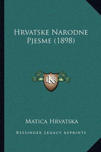 Hrvatske Narodne Pjesme (1898) 9781164956433