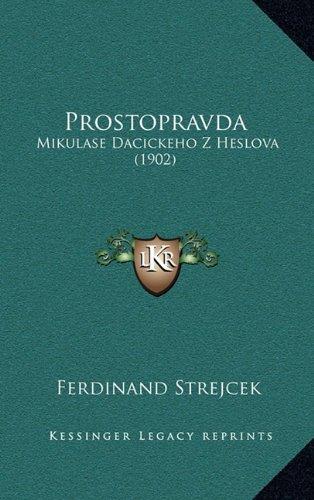 Prostopravda: Mikulase Dacickeho Z Heslova (1902) 9781164958222