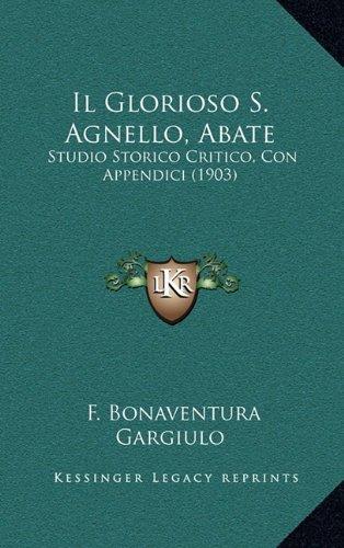 Il Glorioso S. Agnello, Abate: Studio Storico Critico, Con Appendici (1903) 9781164968382
