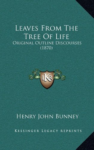 Leaves from the Tree of Life: Original Outline Discourses (1870) 9781164971863