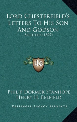 Lord Chesterfield's Letters to His Son and Godson: Selected (1897) 9781164975519