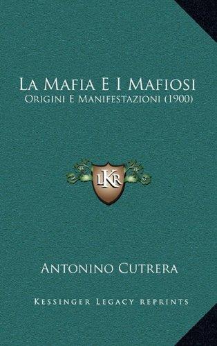 La Mafia E I Mafiosi: Origini E Manifestazioni (1900) 9781164990888