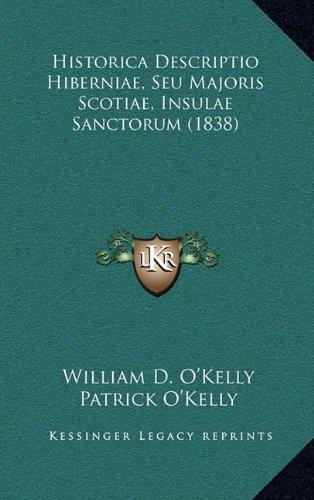 Historica Descriptio Hiberniae, Seu Majoris Scotiae, Insulae Sanctorum (1838) 9781165001217