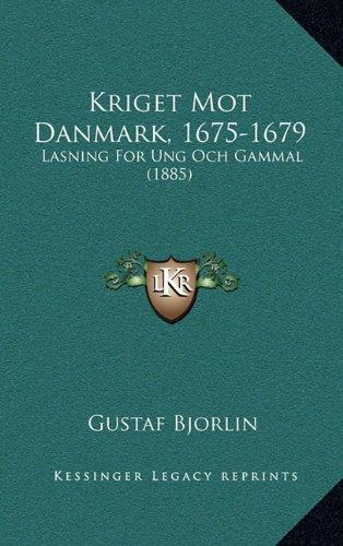 Kriget Mot Danmark, 1675-1679: Lasning for Ung Och Gammal (1885) 9781165022229