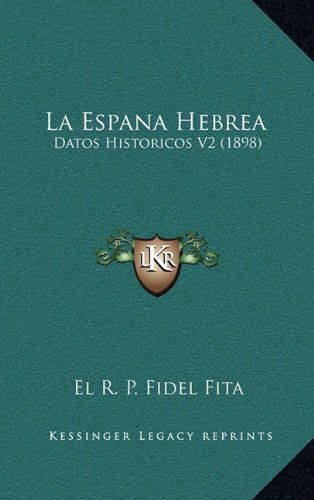 La Espana Hebrea: Datos Historicos V2 (1898) 9781165022236