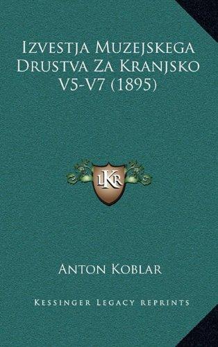 Izvestja Muzejskega Drustva Za Kranjsko V5-V7 (1895) 9781165066001