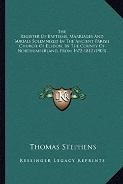 The Register of Baptisms, Marriages and Burials Solemnized in the Ancient Parish Church of Elsdon, in the County of Northumberland, from 1672-1812 (19