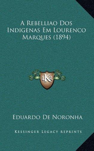 A Rebelliao DOS Indigenas Em Lourenco Marques (1894) 9781165260461