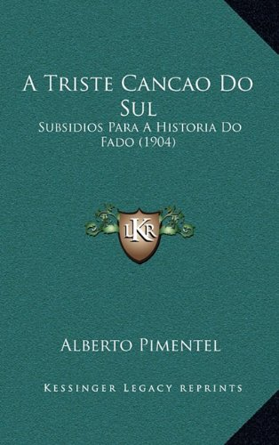 A Triste Cancao Do Sul a Triste Cancao Do Sul: Subsidios Para a Historia Do Fado (1904) Subsidios Para a Historia Do Fado (1904) 9781165273843