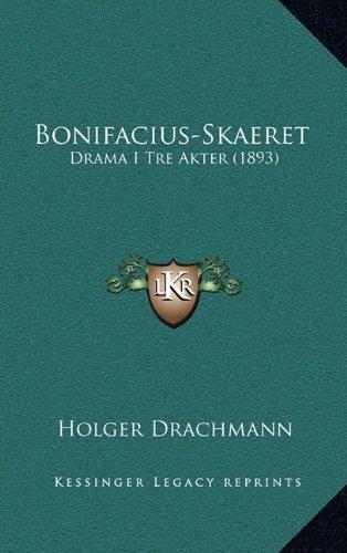 Bonifacius-Skaeret: Drama I Tre Akter (1893) 9781165282722
