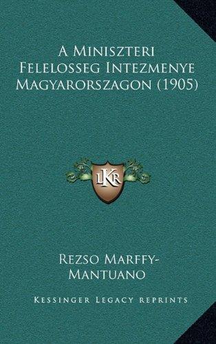 A Miniszteri Felelosseg Intezmenye Magyarorszagon (1905) 9781165284702