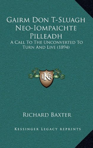 Gairm Don T-Sluagh Neo-Iompaichte Pilleadh: A Call to the Unconverted to Turn and Live (1894) 9781165286904