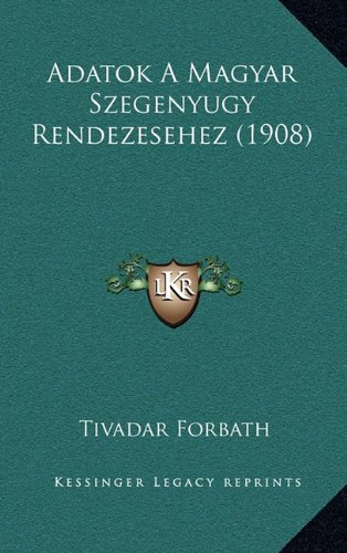 Adatok a Magyar Szegenyugy Rendezesehez (1908) 9781165287369
