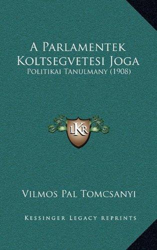 A Parlamentek Koltsegvetesi Joga: Politikai Tanulmany (1908) 9781165292097