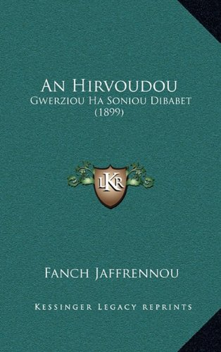 An Hirvoudou: Gwerziou Ha Soniou Dibabet (1899) 9781165306244