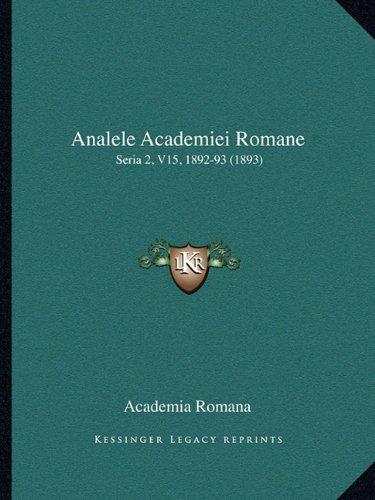 Analele Academiei Romane Analele Academiei Romane: Seria 2, V15, 1892-93 (1893) Seria 2, V15, 1892-93 (1893) 9781165308170