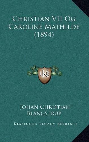 Christian VII Og Caroline Mathilde (1894) 9781165309559