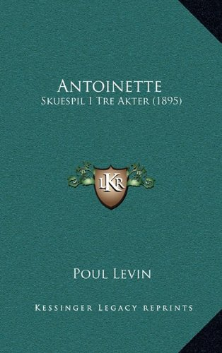 Antoinette: Skuespil I Tre Akter (1895) 9781165317769