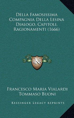 Della Famosissima Compagnia Della Lesina Dialogo, Capitoli, Ragionamenti (1666) 9781165321254