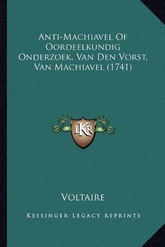 Anti-Machiavel of Oordeelkundig Onderzoek, Van Den Vorst, Van Machiavel (1741) 9781165339082