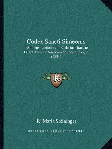 Codex Sancti Simeonis: Exhibens Lectionarum Ecclesiae Graecae DCCC Circiter Annorum Vetustate Insigne (1834) 9781165377657