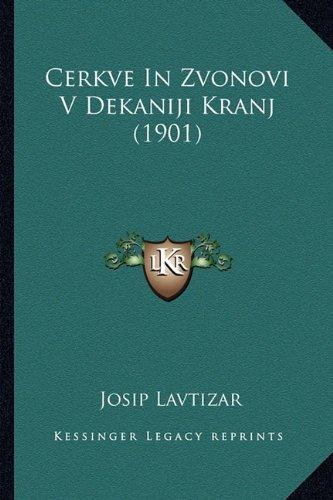 Cerkve in Zvonovi V Dekaniji Kranj (1901) 9781165381715