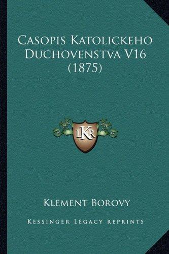 Casopis Katolickeho Duchovenstva V16 (1875) 9781165385706