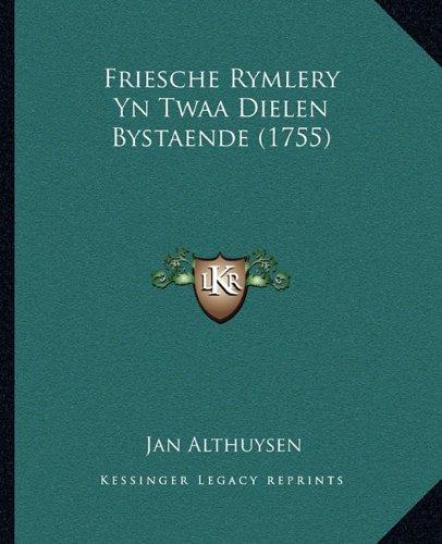 Friesche Rymlery Yn Twaa Dielen Bystaende (1755) 9781165386376