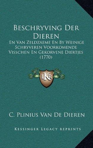 Beschryving Der Dieren: En Van Zeldzaeme En by Weinige Schryveren Voorkomende Visschen En Gekorvene Diertjes (1770) 9781165390830