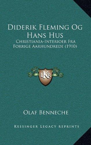 Diderik Fleming Og Hans Hus: Christiania-Interioer Fra Forrige Aarhundrede (1910) 9781165395040