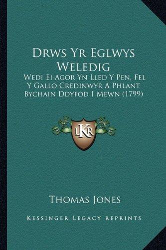 Drws Yr Eglwys Weledig: Wedi Ei Agor Yn Lled y Pen, Fel y Gallo Credinwyr a Phlant Bychain Ddyfod I Mewn (1799) 9781165414444
