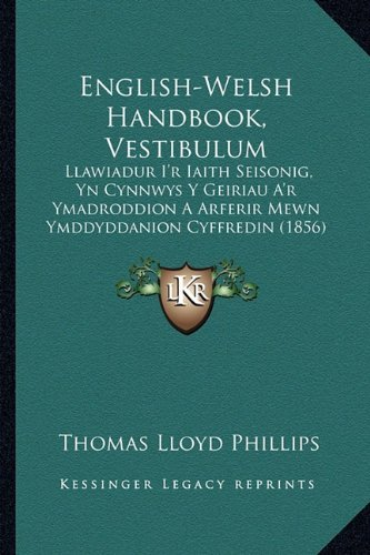 English-Welsh Handbook, Vestibulum: Llawiadur I'r Iaith Seisonig, Yn Cynnwys y Geiriau A'r Ymadroddion a Arferir Mewn Ymddyddanion Cyffredin (1856) 9781165417148