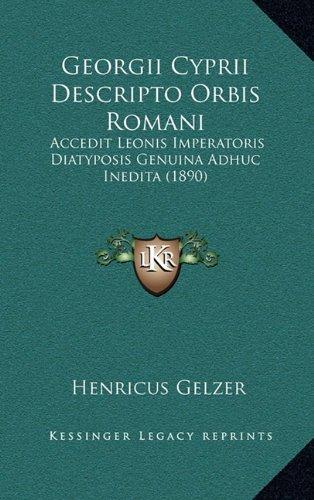 Georgii Cyprii Descripto Orbis Romani: Accedit Leonis Imperatoris Diatyposis Genuina Adhuc Inedita (1890) 9781165430475