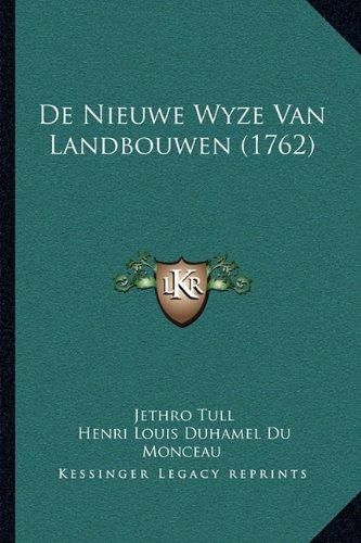 de Nieuwe Wyze Van Landbouwen (1762) 9781165431731