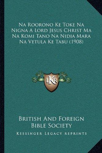 Na Roorono Ke Toke Na Nigna a Lord Jesus Christ Ma Na Komi Tano Na Nidia Mara Na Vetula Ke Tabu (1908) 9781165432486